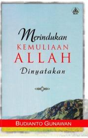 Cover Merindukan Kemuliaan Allah Dinyatakan oleh Budianto Gunawan, Ir.,Ars.,MM.,MBA.,GradDip1SM.,Pdp