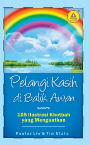 Cover Pelangi Kasih Di Balik Awan,105 Ilustrasi Khotbah Yang Menguatkan oleh Paulus Lie Dan Tim Efata