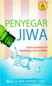 Cover Penyegar Jiwa,Kisah Inspirasional Dan Kata Mutiara Rohani Pilihan oleh Bishop dr Jahja Handjojo,D.Hum