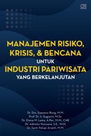 Cover MANAJEMEN RISIKO, KRISIS, DAN BENCANA UNTUK INDUSTRI PARIWISATA YANG BERKELANJUTAN oleh Dr. Drs. Soeseno Bong, M.M