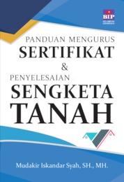 Cover PANDUAN MENGURUS SERTIFIKAT DAN PENYELESAIAN SENGKETA TANAH oleh Mudakir Iskandar Syah, S.H. M.H.
