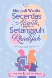 Cover Menjadi Wanita Secerdas Aisyah, Setangguh Khadijah oleh Arum Faiza dan Sarah Ismi Kamilah
