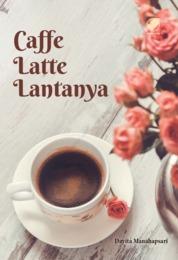 Caffe Latte Lantanya by Dayita Manahapsari Cover