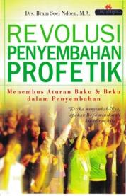 Cover Revolusi Penyembahan Profetik, Menembus Aturan Baku Dan Beku Dalam Penyembahan oleh Bram Soei Ndoen