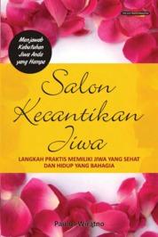 Cover Salon Kecantikan Jiwa, Langkah Praktis Memiliki Jiwa Yang Sehat Dan Hidup Yang Bahagia oleh Paulus Wiratno