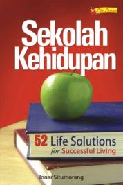 Cover Sekolah Kehidupan, 52 Life Solutions For Successful Living oleh Jonar T.H. Situmorang, MA.