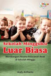 Cover Sekolah Mingguku Luar Biasa, Membangun Pesona Pelayanan Anak di Sekolah Minggu oleh Andy Arifianto