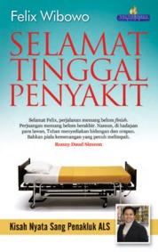 Cover Selamat Tinggal Penyakit, Kisah Nyata Sang Penakluk ALS oleh Felix Wibowo