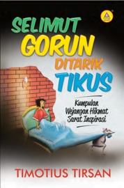 Cover Selimut Gorun Ditarik Tikus, Kumpulan Wejangan Hikmat Sarat Inspirasi oleh Timotius Tirsan