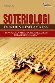 Cover Soteriologi, Doktrin Keselamatan, Pengajaran Mengenai Karya Allah Dalam Keselamatan oleh Jonar T.H. Situmorang, MA.