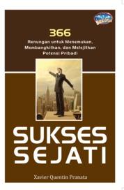 Cover Sukses Sejati, 366 Renungan Untuk Menemukan, Membangkitkan, Dan Melejitkan Potensi Pribadi oleh Xavier Quentin Pranata