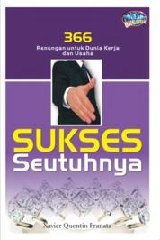 Cover Sukses Seutuhnya, 366 Renungan Untuk Dunia Kerja Dan Usaha oleh Xavier Quentin Pranata
