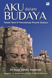 Cover Aku dalam Budaya: Telaah Teori & Metodologi Filsafat Budaya oleh Dr. Toeti Heraty Noerhadi