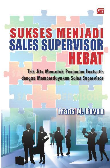 Sukses Menjadi Sales Supervisor Hebat by Frans M. Royan Digital Book