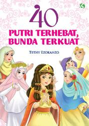 Cover 40 Putri Terhebat, Bunda Terkuat oleh