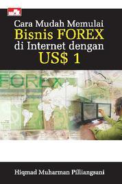 Cover Cara Mudah Memulai Bisnis Forex Di Internet Dengan US$1 oleh Hiqmad Muharman Pilliangnasi