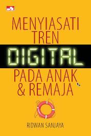 Menyiasati Tren Digital pada anak dan Remaja by Ridwan Sanjaya Cover