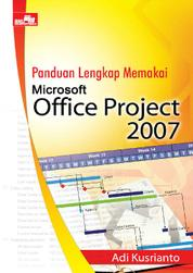 Panduan Lengkap Memakai Microsoft Office Project 2007 by Adi Kusrianto Cover