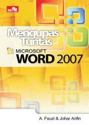 Cover Mengupas Tuntas Microsoft Word 2007 oleh Johar Arifin
