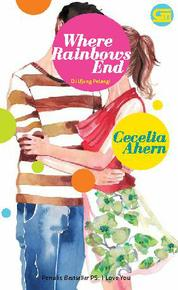 Cover Where Rainbows Ends - Di Ujung Pelangi oleh Cecelia Ahern