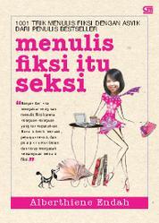 Cover Menulis Fiksi Itu Seksi oleh Alberthiene Endah