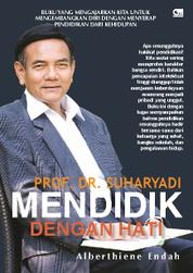 Cover Prof. DR. Suharyadi - Mendidik dengan Hati oleh Alberthiene Endah