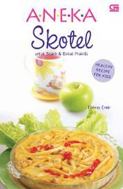 Healthy Recipe for Kids - Aneka Skotel untuk Snack & Bekal Praktis by Threes Emir Cover