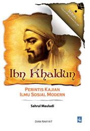 Cover Ibn Khaldun – PERINTIS KAJIAN ILMU SOSIAL MODERN oleh Sahrul Mauludi