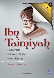 Cover Ibn Taimiyah: PELOPOR KAJIAN ISLAM YANG KRITIS oleh Sahrul Mauludi