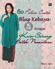 60 Paduan Cantik Blus Kebaya Big Size dengan Kain Sarung Batik Nusantara by Threes Emir Cover