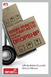 Cover Bisnis Praktis dan Fantastis dengan Dropship oleh Jefferly Helianthusonfri