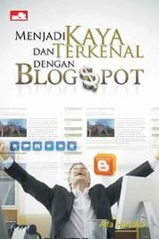 Cover Menjadi Kaya dan Terkenal dengan Blogspot oleh Alfa Hartoko