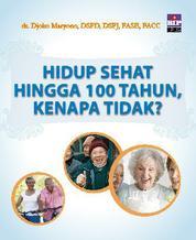 Cover Hidup Sehat Hingga 100 Tahun, Kenapa Tidak? oleh