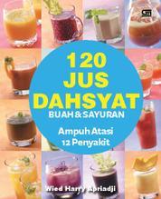 Cover 120 Jus Dahsyat Buah & Sayuran Ampuh Atasi 12 Penyakit oleh