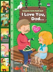 Cover Kumpulan Cerita Kasih Ayah: I love You, Dad… (bilingual book) oleh