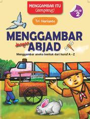 Cover Menggambar Dengan Abjad (Menggambar itu gampang jilid 2) oleh Tri Harianto
