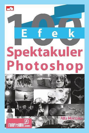 Buku Digital 100 Efek Spektakuler Photoshop oleh Alfa Hartoko