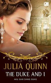 Cover The Bridgerton's: The Duke and I - Aku dan Sang Duke oleh Julia Quinn