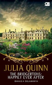 Cover The Bridgerton's: Happily Ever After - Bahagia Selamanya oleh Julia Quinn