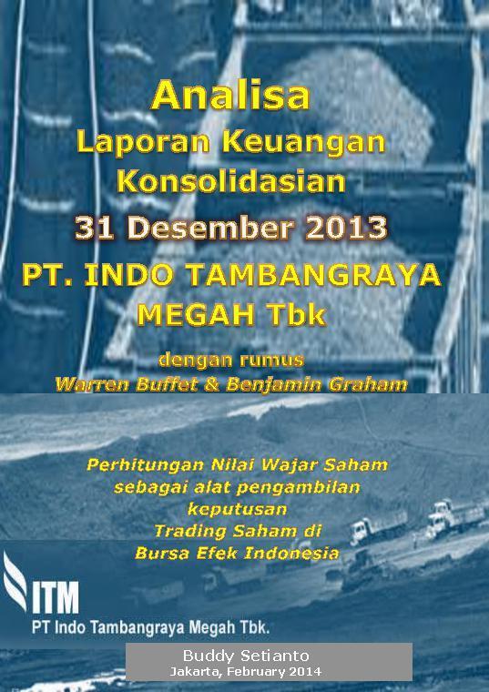 Analisa Laporan Keuangan Konsolidasian 31 Desember 2013 PT. Indo Tambangraya Megah by Buddy Setianto Digital Book