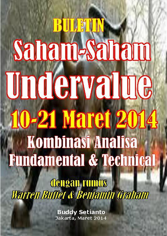 Buku Digital BULETIN SAHAM-SAHAM UNDERVALUE 10-21 MARET 2014 KOMBINASI FUNDAMENTAL & TECHNICAL ANALYSIS oleh Buddy Setianto