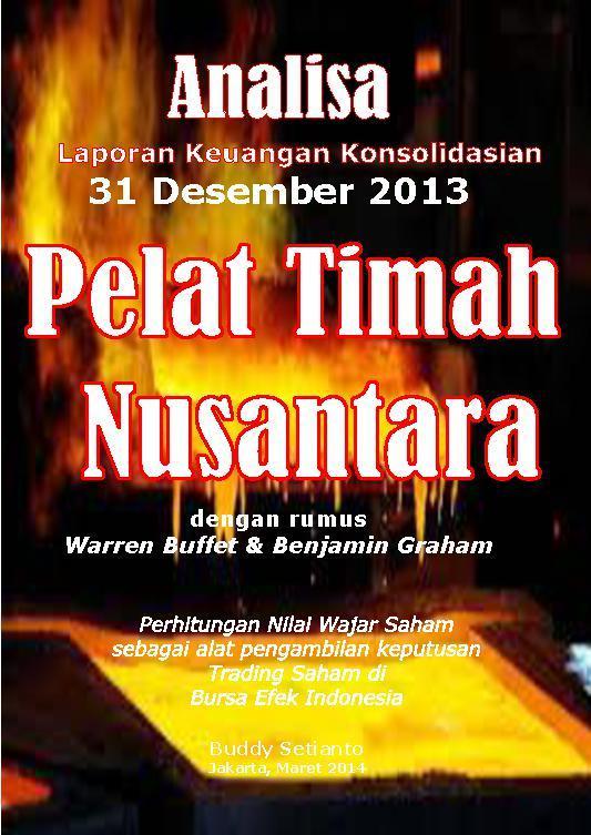 Buku Digital ANALISA LAPORAN KEUANGAN KONSOLIDASIAN 31 DESEMBER 2013 PT. Pelat Timah Nusantara oleh Buddy Setianto