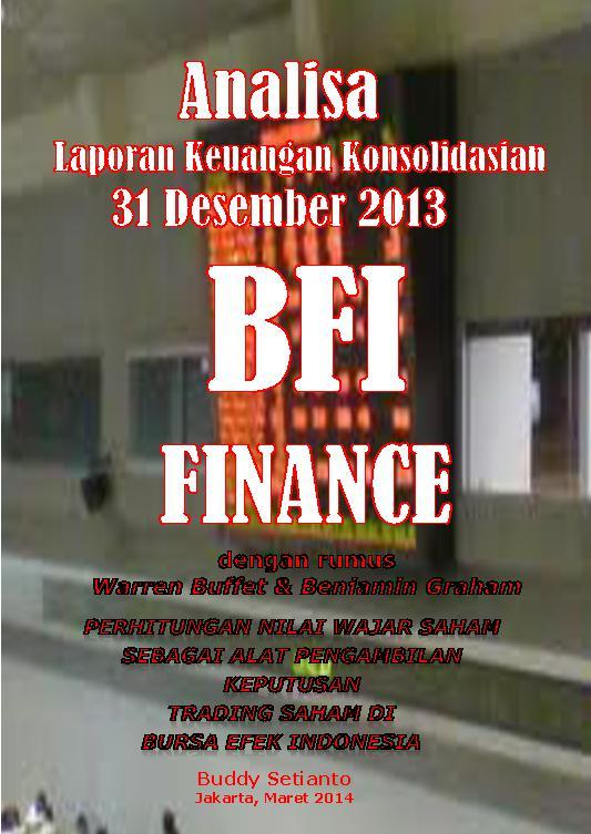 ANALISA LAPORAN KEUANGAN KONSOLIDASIAN 31 DESEMBER 2013 BFI Finance Indonesia by Buddy Setianto Digital Book